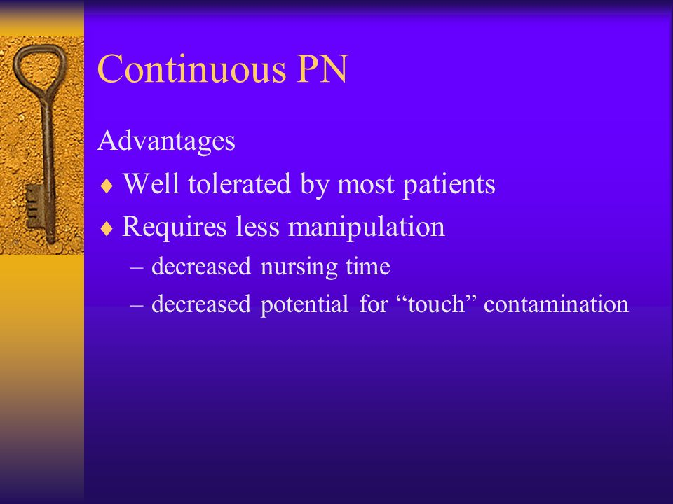 Continuous PN Advantages Well tolerated by most patients