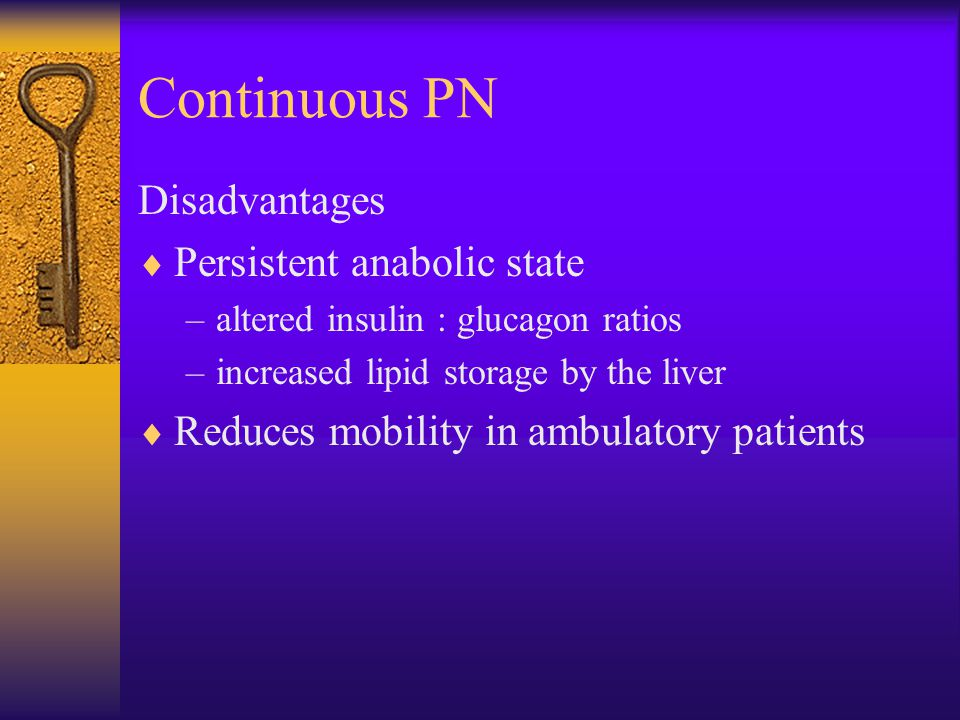 Continuous PN Disadvantages Persistent anabolic state