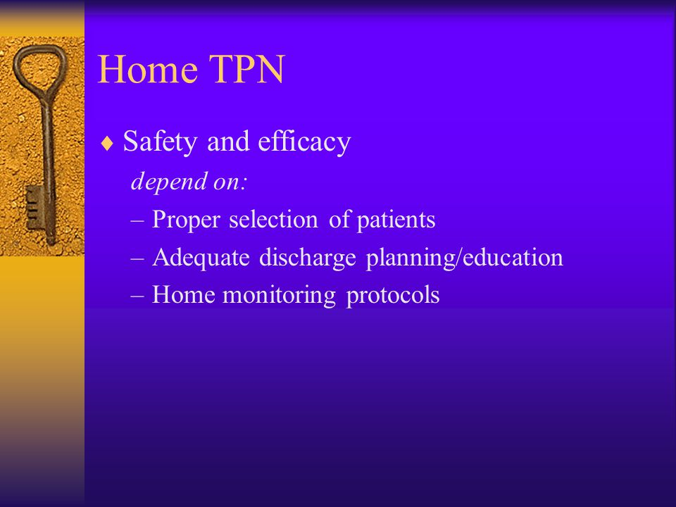 Home TPN Safety and efficacy depend on: Proper selection of patients