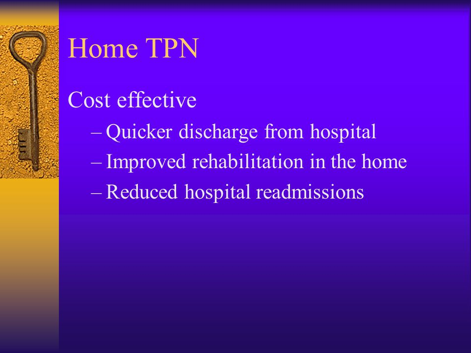 Home TPN Cost effective Quicker discharge from hospital