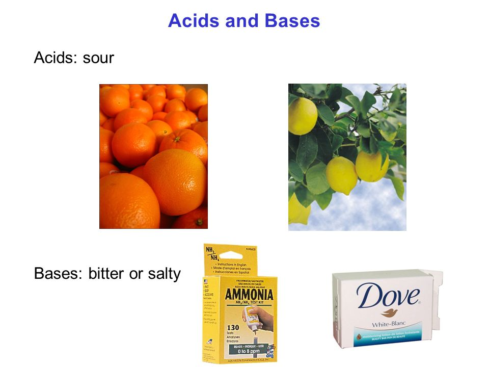 Acids and Bases Acids: sour Bases: bitter or salty