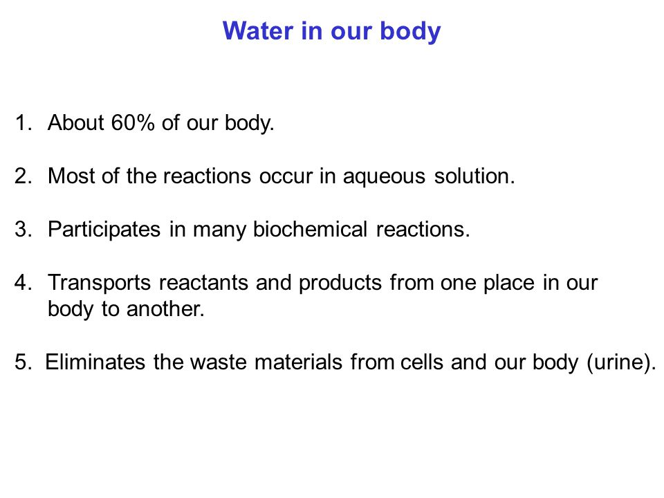 Water in our body About 60% of our body.