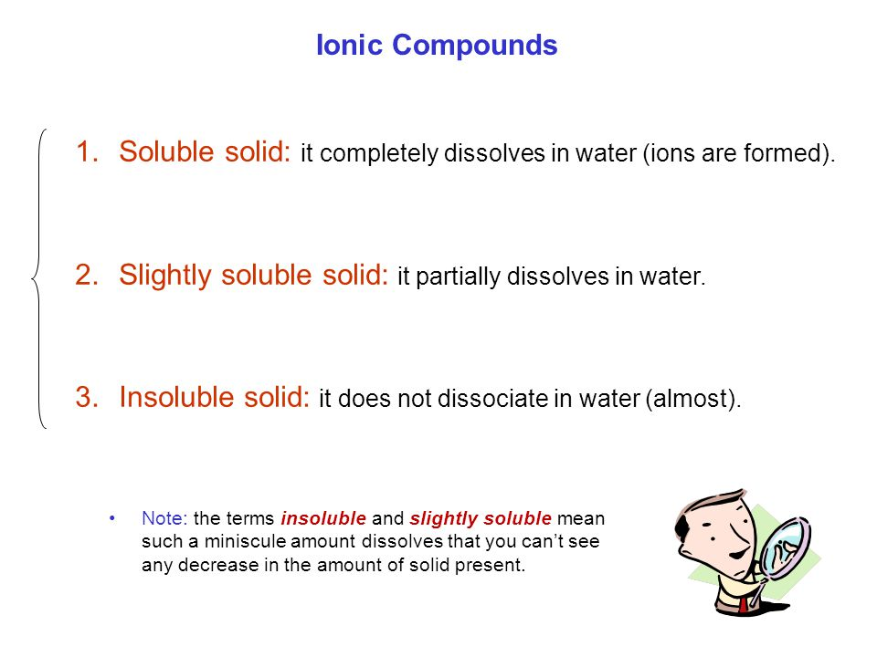 Soluble solid: it completely dissolves in water (ions are formed).