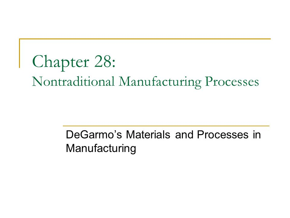 Chapter 28: Nontraditional Manufacturing Processes
