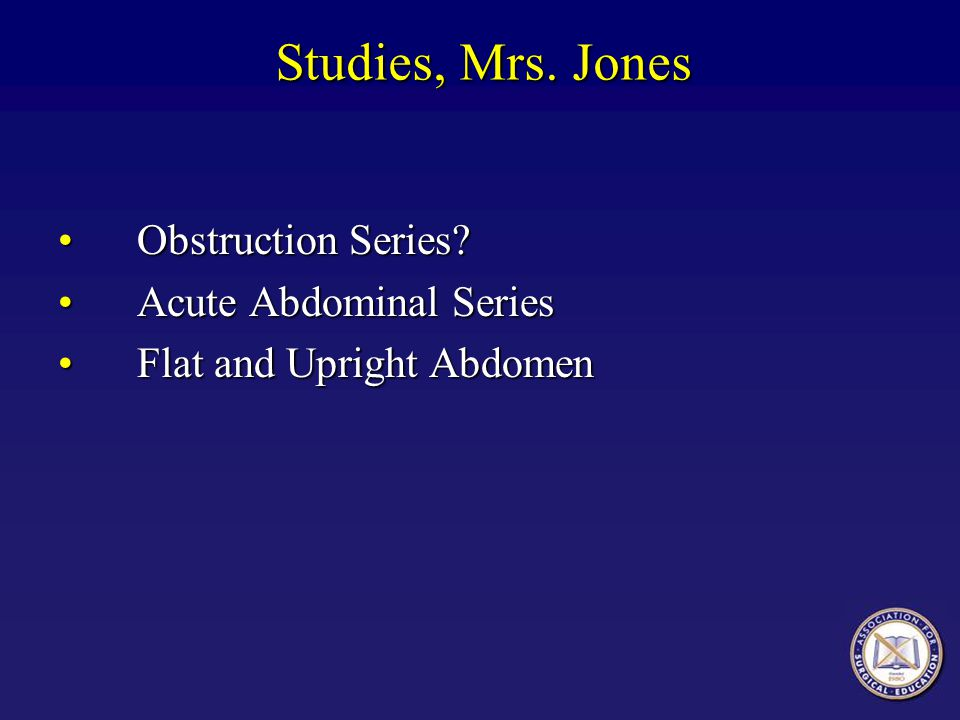 Studies, Mrs. Jones Obstruction Series Acute Abdominal Series