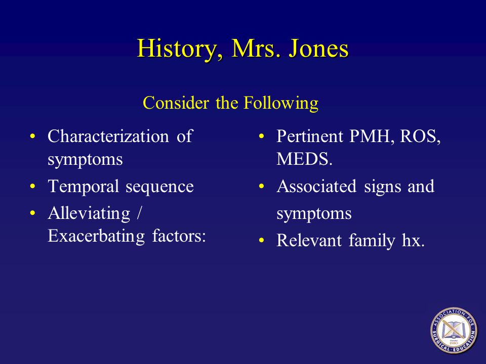 History, Mrs. Jones Characterization of symptoms Temporal sequence