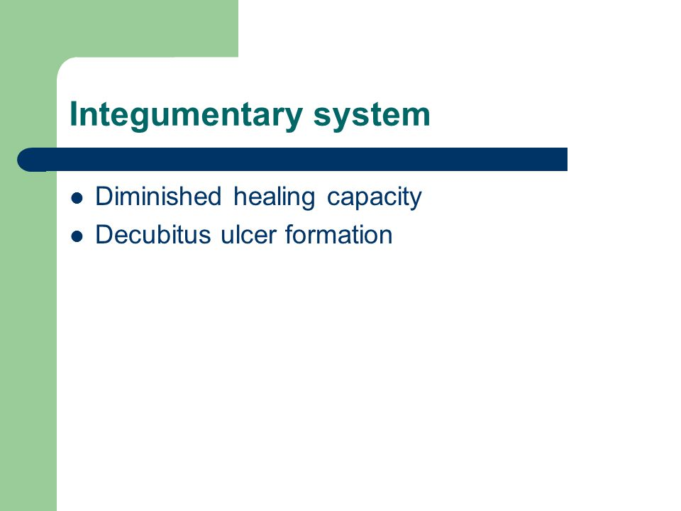 Integumentary system Diminished healing capacity