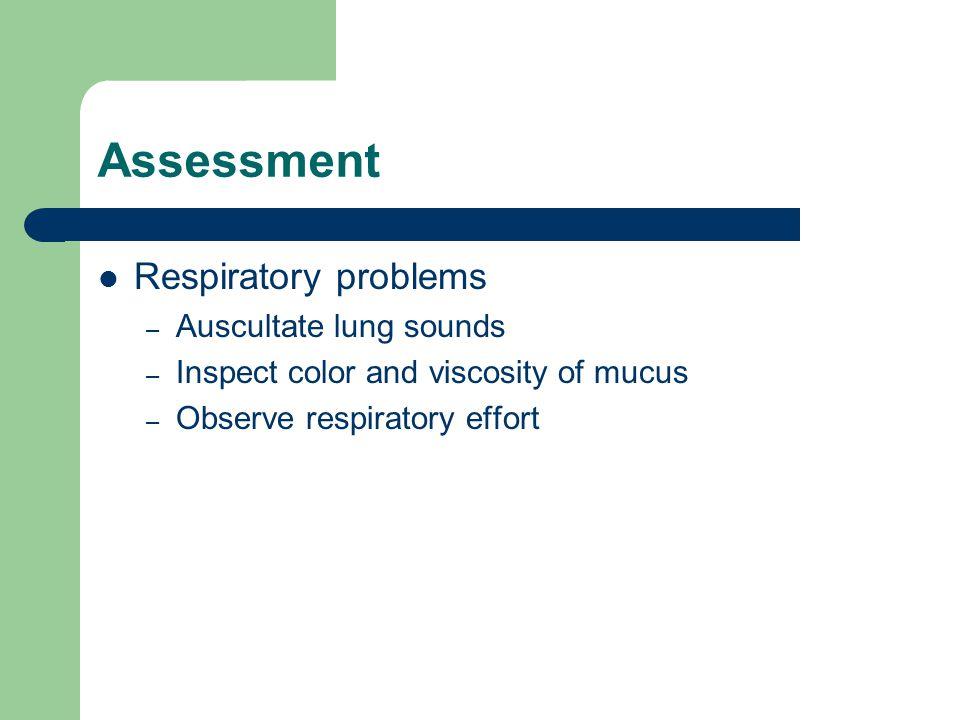 Assessment Respiratory problems Auscultate lung sounds
