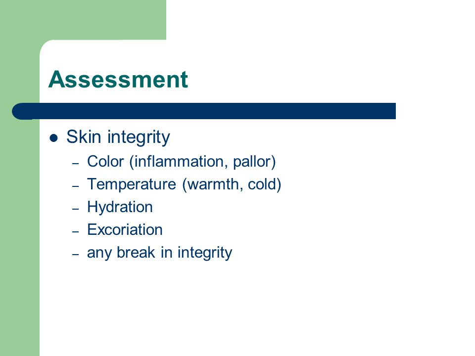 Assessment Skin integrity Color (inflammation, pallor)