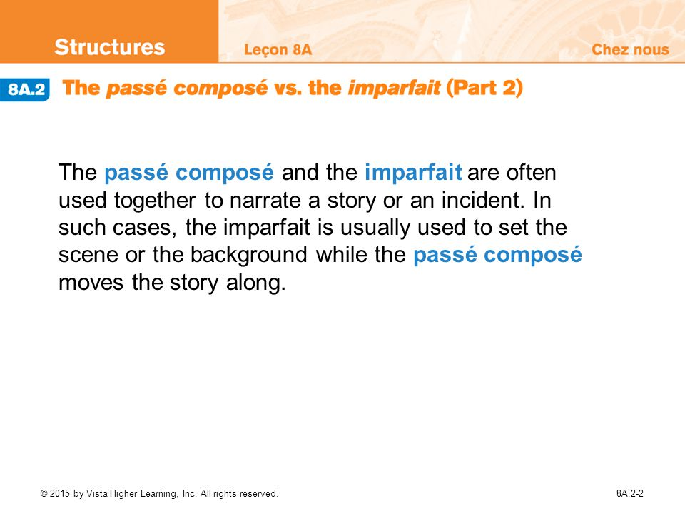 The passé composé and the imparfait are often used together to narrate a story or an incident. In such cases, the imparfait is usually used to set the scene or the background while the passé composé moves the story along.