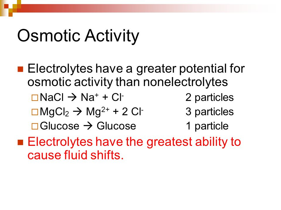Osmotic Activity Electrolytes have a greater potential for osmotic activity than nonelectrolytes. NaCl  Na+ + Cl- 2 particles.