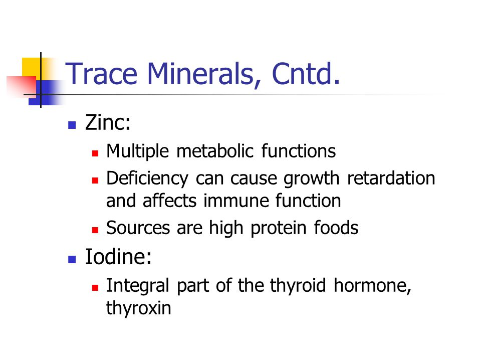 Trace Minerals, Cntd. Zinc: Iodine: Multiple metabolic functions