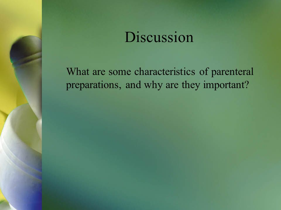 Discussion What are some characteristics of parenteral preparations, and why are they important