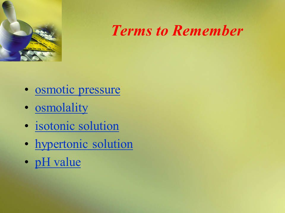 Terms to Remember osmotic pressure osmolality isotonic solution