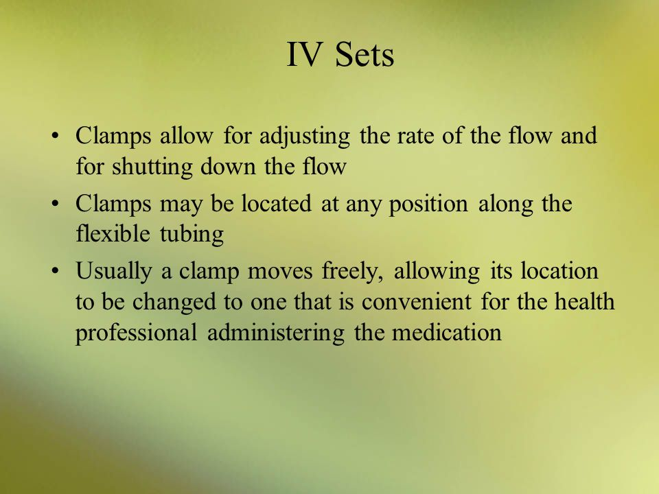 IV Sets Clamps allow for adjusting the rate of the flow and for shutting down the flow.