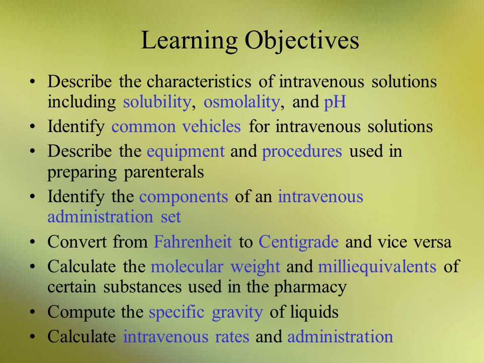 Learning Objectives Describe the characteristics of intravenous solutions including solubility, osmolality, and pH.
