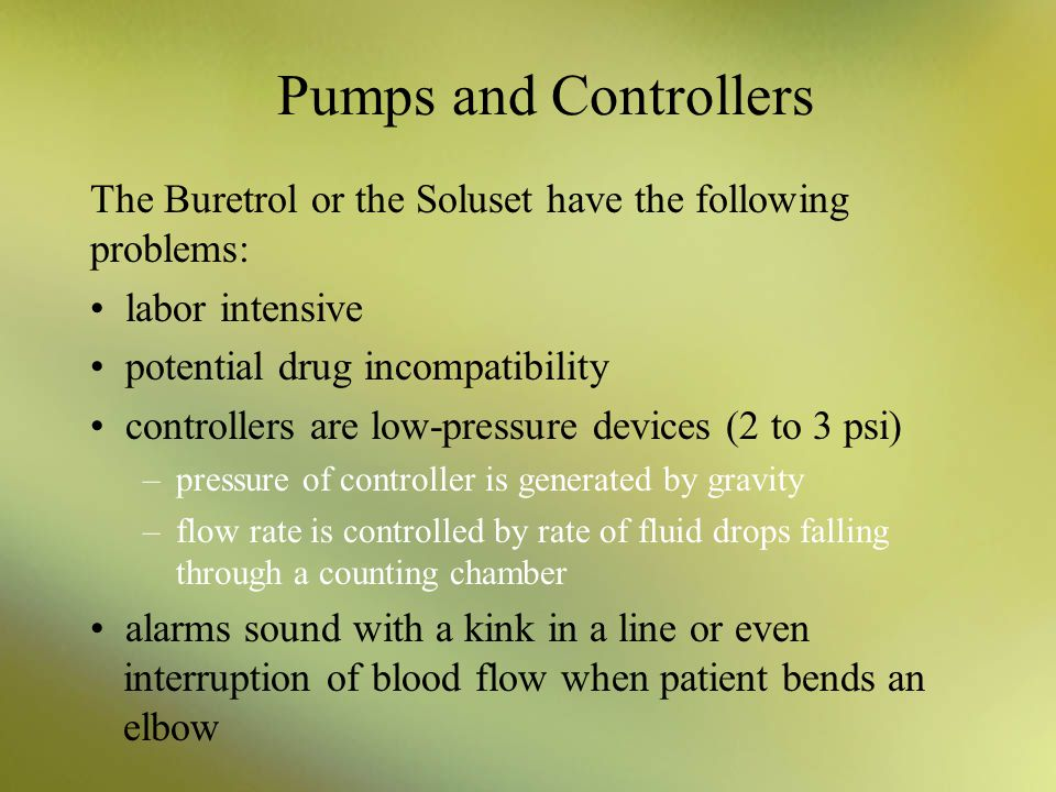 Pumps and Controllers The Buretrol or the Soluset have the following problems: labor intensive. potential drug incompatibility.