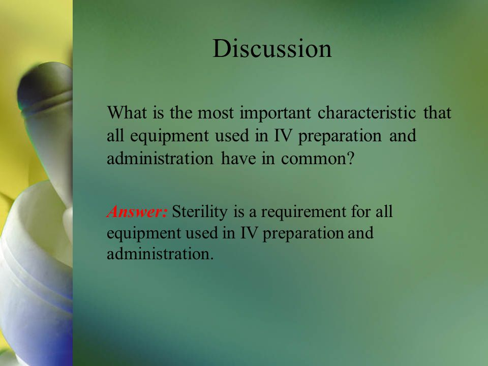 Discussion What is the most important characteristic that all equipment used in IV preparation and administration have in common