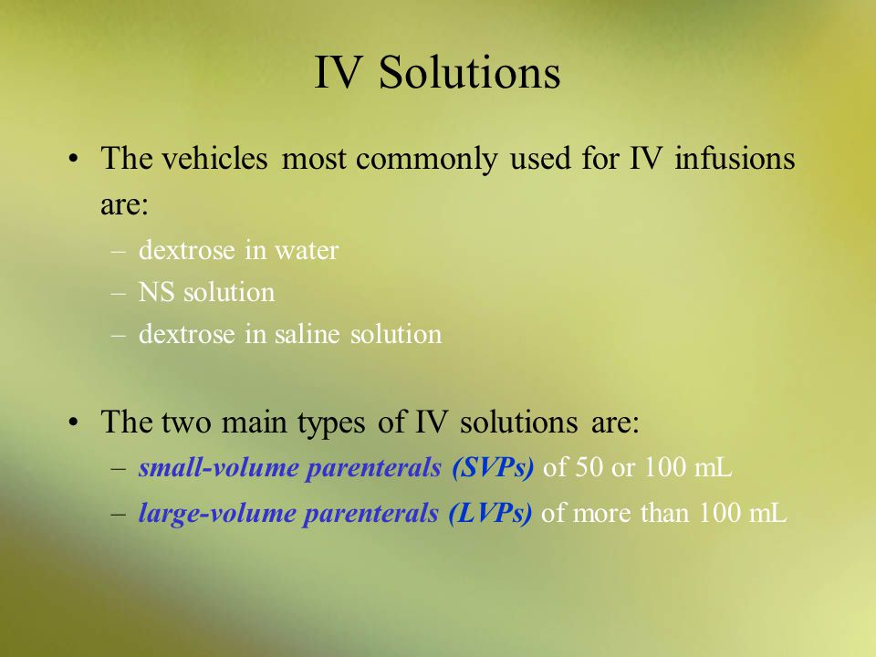 IV Solutions The vehicles most commonly used for IV infusions are: