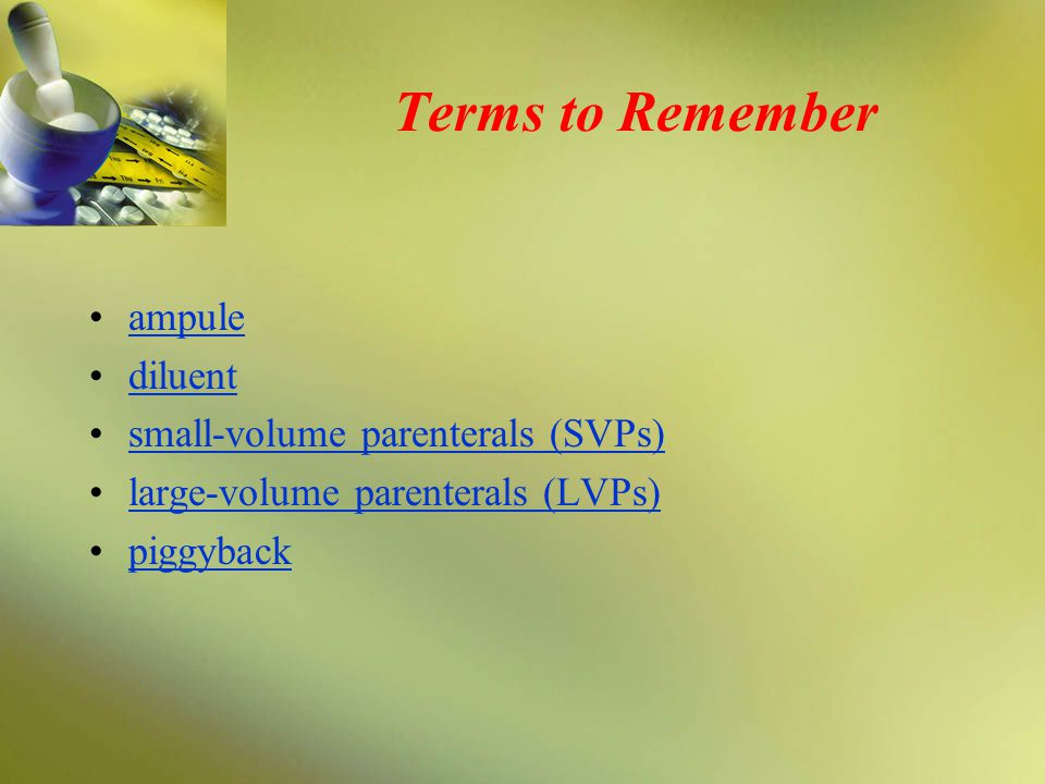 Terms to Remember ampule diluent small-volume parenterals (SVPs)
