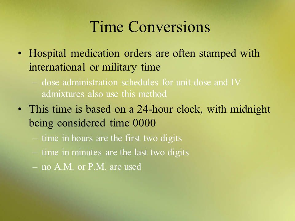 Time Conversions Hospital medication orders are often stamped with international or military time.