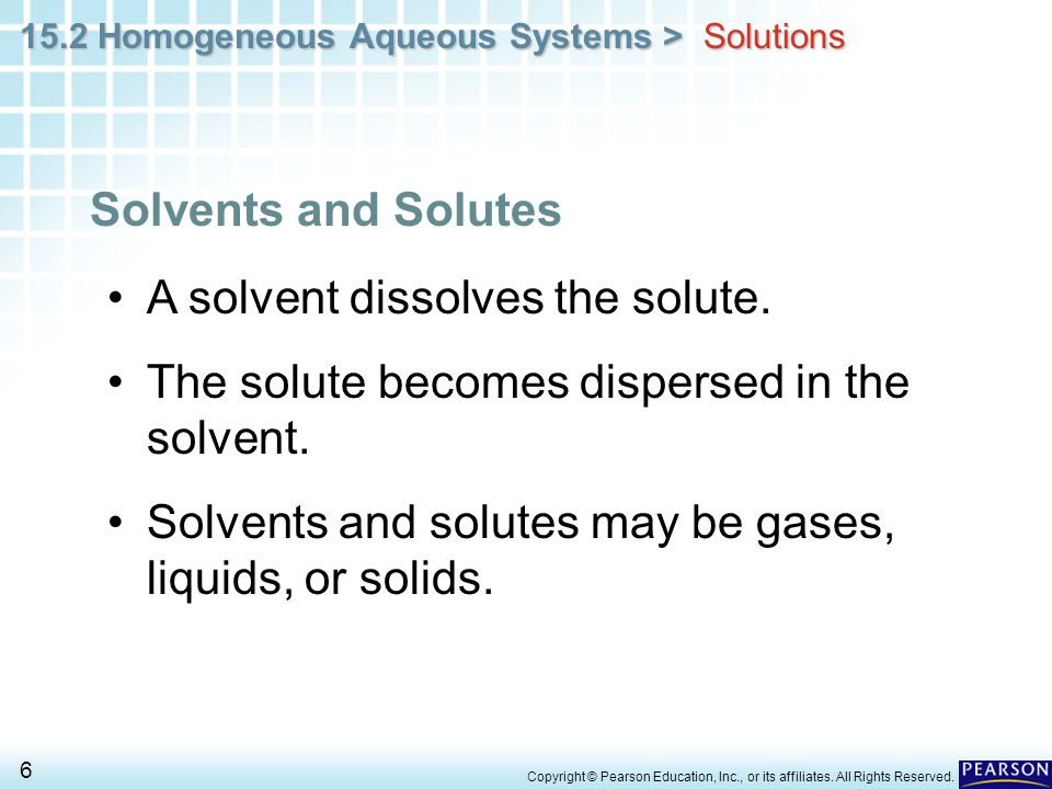 A solvent dissolves the solute.