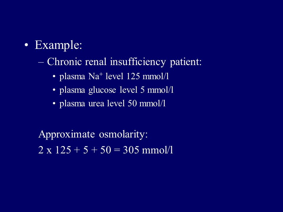 Example: Chronic renal insufficiency patient: Approximate osmolarity: