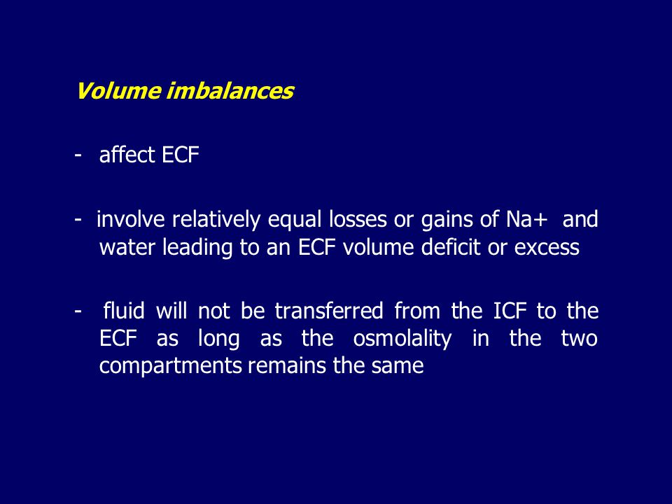 Volume imbalances - affect ECF. - involve relatively equal losses or gains of Na+ and water leading to an ECF volume deficit or excess.
