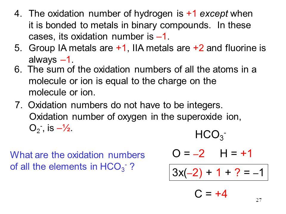 HCO3- O = –2 H = +1 3x(–2) + 1 + = –1 C = +4