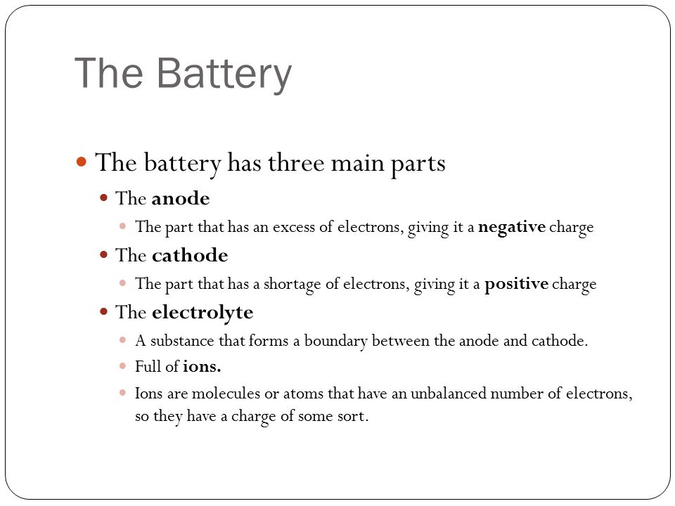 The Battery The battery has three main parts The anode The cathode