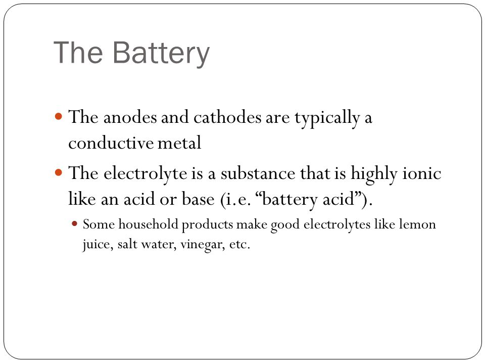 The Battery The anodes and cathodes are typically a conductive metal
