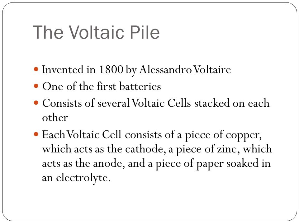 The Voltaic Pile Invented in 1800 by Alessandro Voltaire