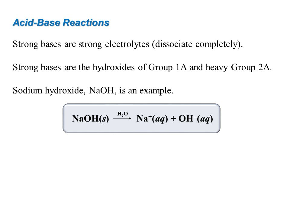 Strong bases are strong electrolytes (dissociate completely).