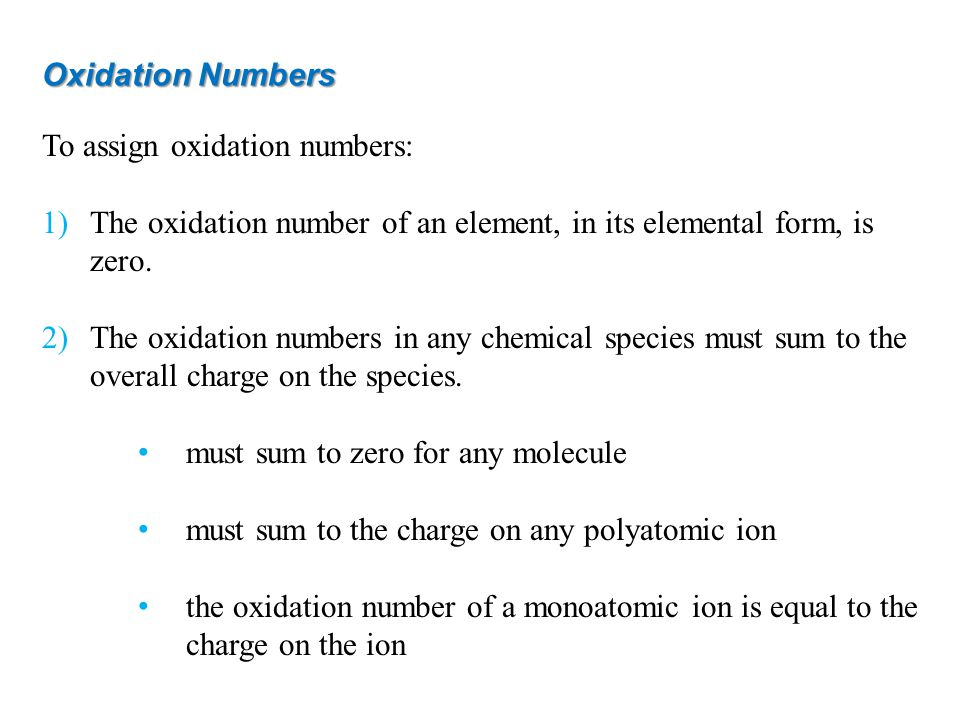 Oxidation Numbers To assign oxidation numbers: The oxidation number of an element, in its elemental form, is zero.