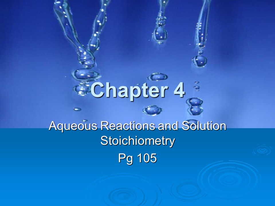 Aqueous Reactions and Solution Stoichiometry Pg 105
