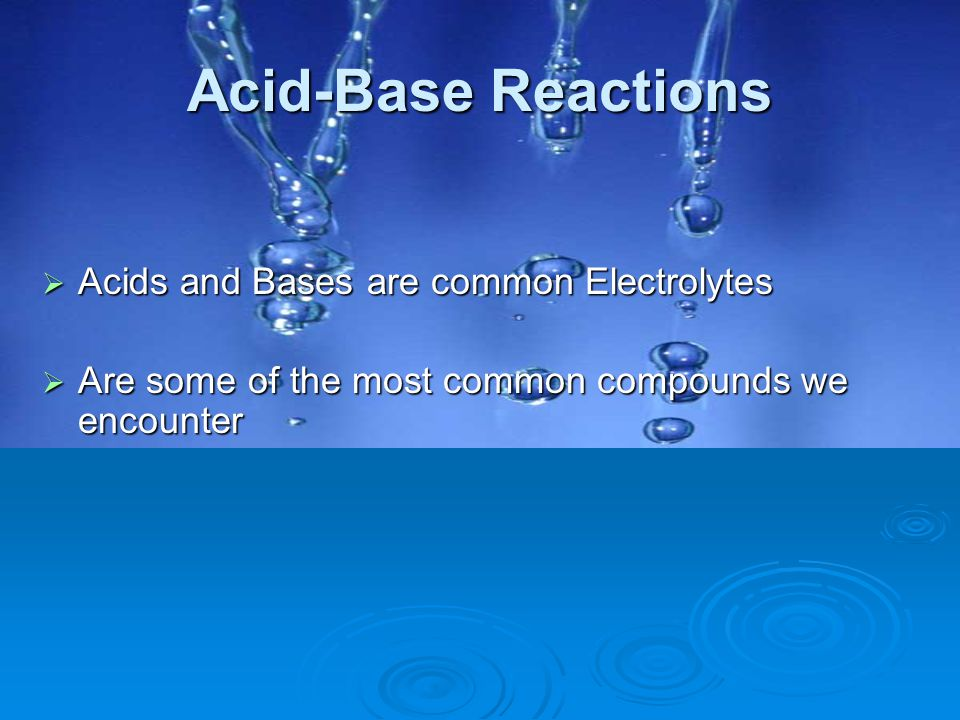 Acid-Base Reactions Acids and Bases are common Electrolytes