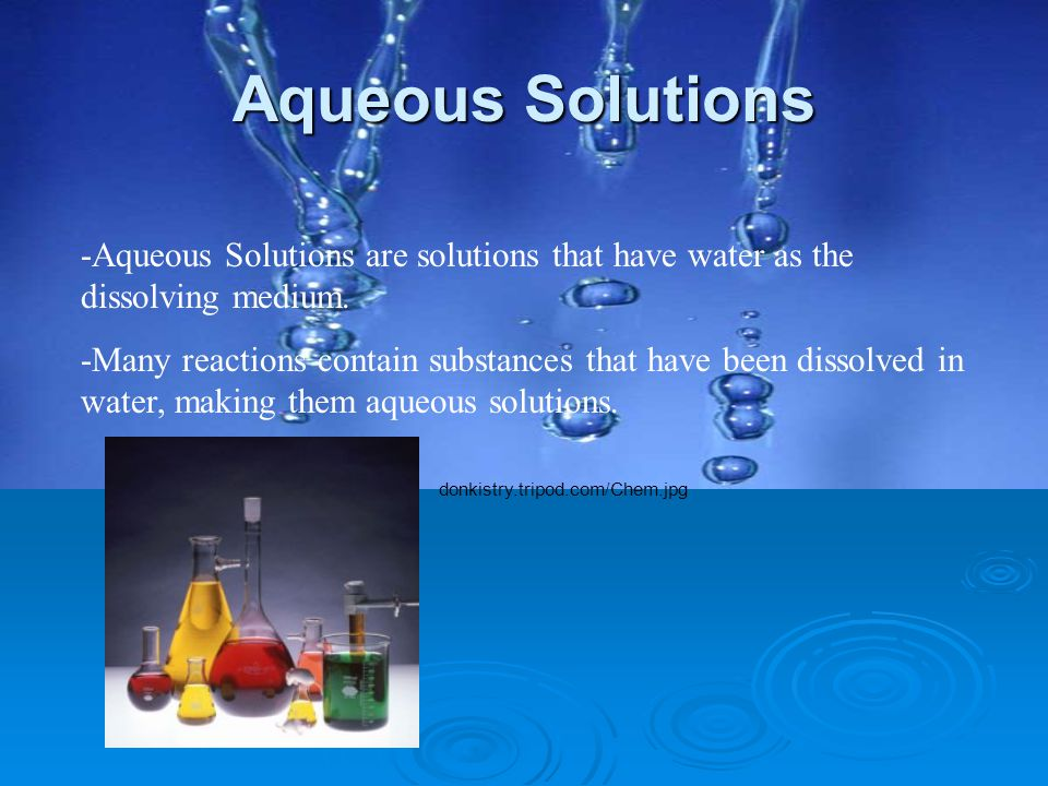 Aqueous Solutions -Aqueous Solutions are solutions that have water as the dissolving medium.