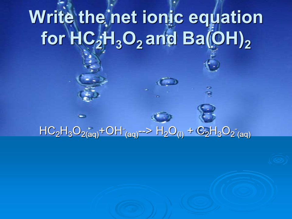Write the net ionic equation for HC2H3O2 and Ba(OH)2