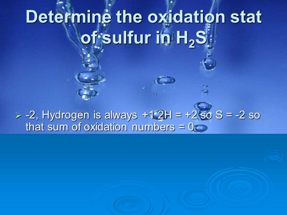 Determine the oxidation stat of sulfur in H2S