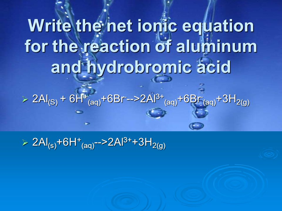 Write the net ionic equation for the reaction of aluminum and hydrobromic acid