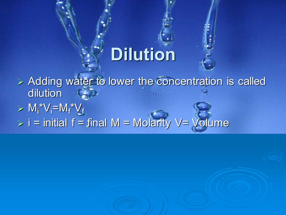 Dilution Adding water to lower the concentration is called dilution