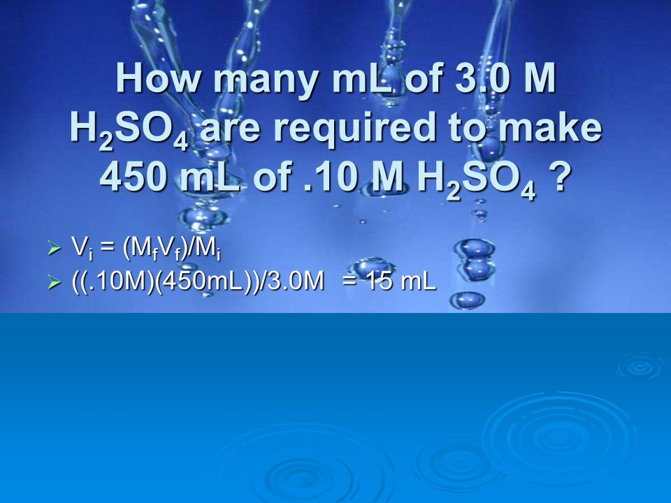 How many mL of 3.0 M H2SO4 are required to make 450 mL of .10 M H2SO4