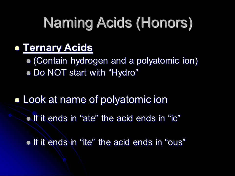 Naming Acids (Honors) Ternary Acids Look at name of polyatomic ion