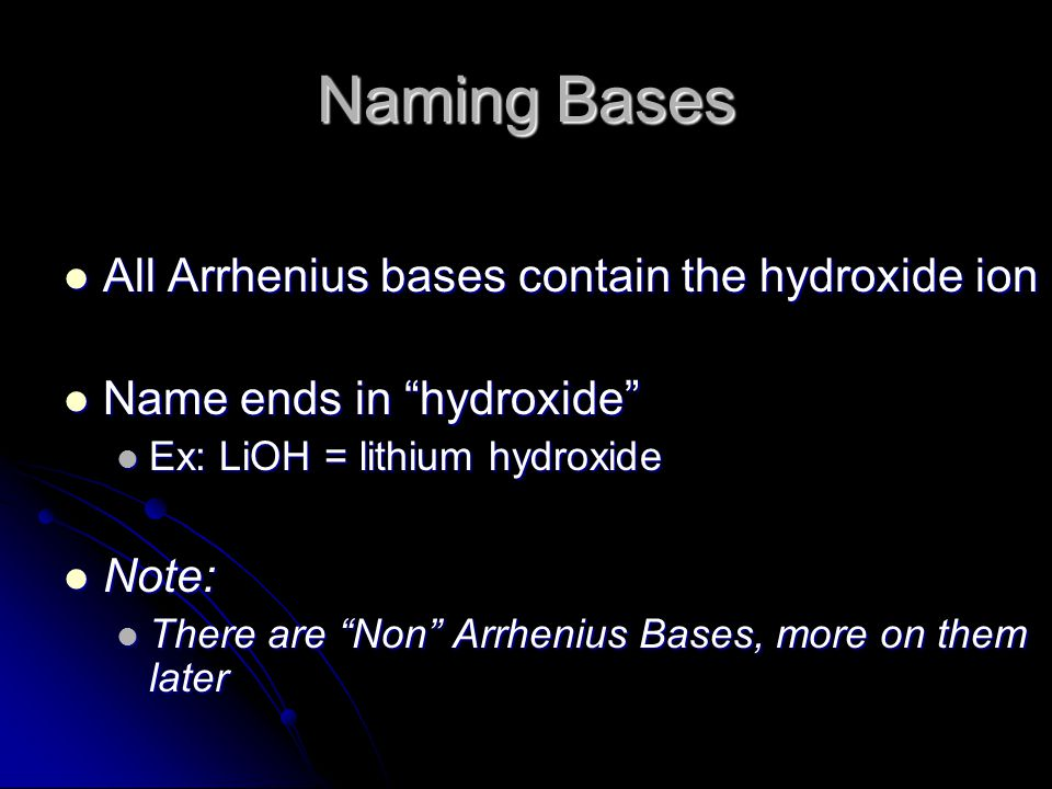 Naming Bases All Arrhenius bases contain the hydroxide ion