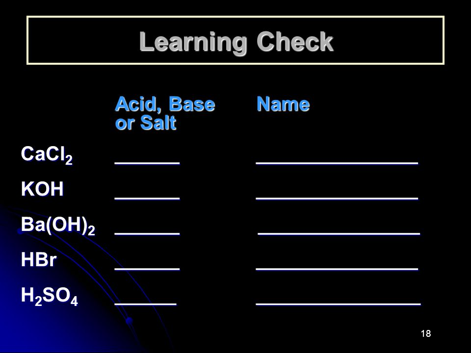 Learning Check Acid, Base Name or Salt CaCl2 ______ _______________