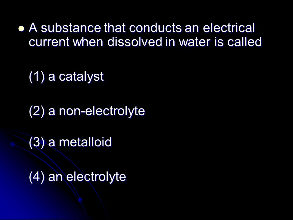 A substance that conducts an electrical current when dissolved in water is called