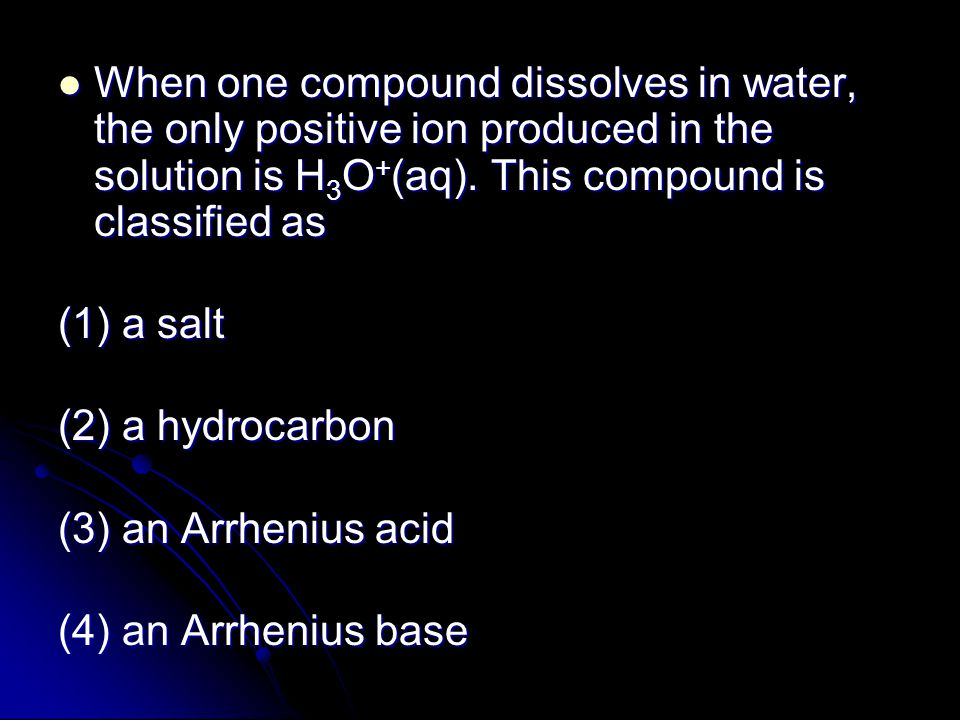 When one compound dissolves in water, the only positive ion produced in the solution is H3O+(aq). This compound is classified as