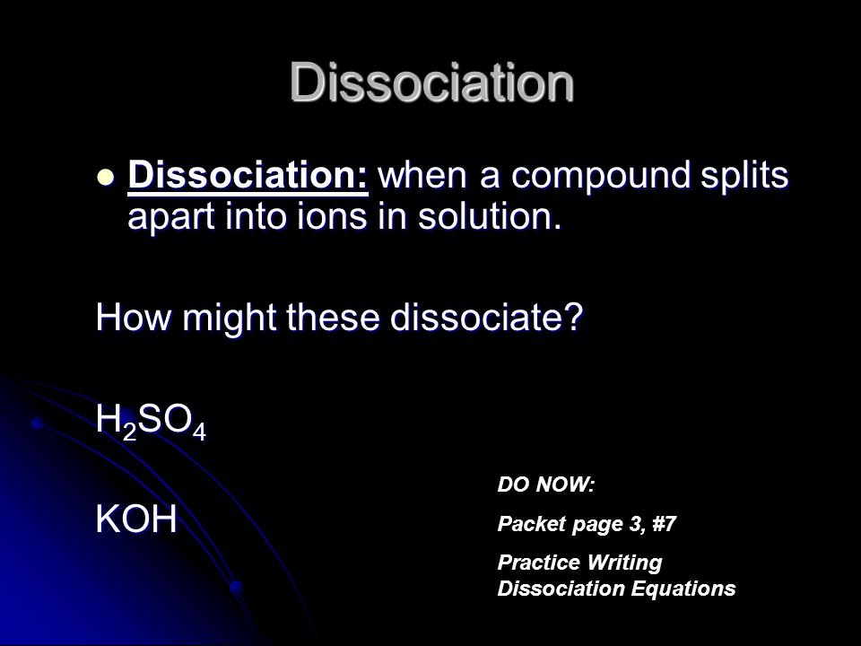 Dissociation Dissociation: when a compound splits apart into ions in solution. How might these dissociate