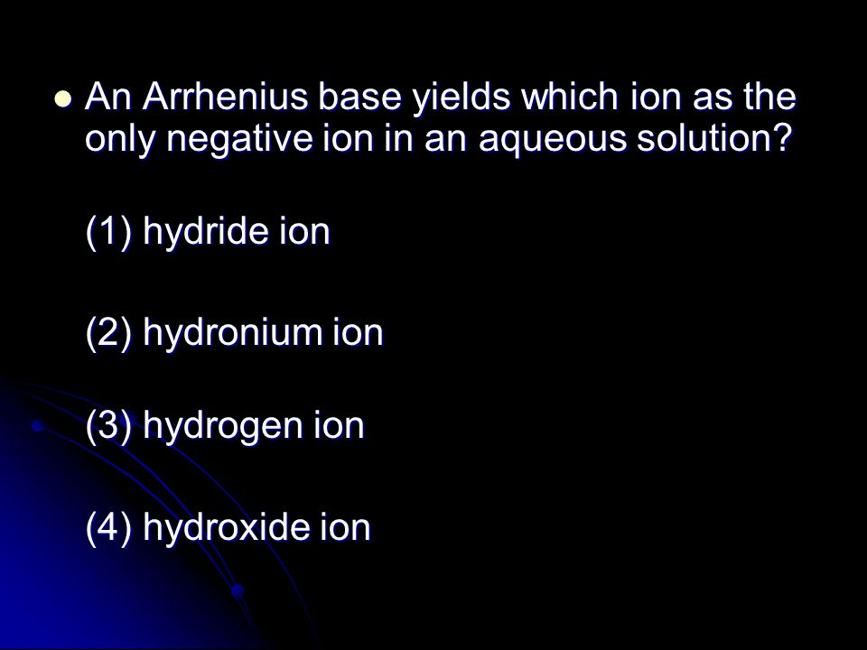 An Arrhenius base yields which ion as the only negative ion in an aqueous solution