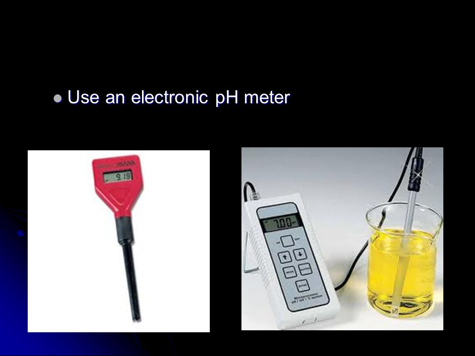 Use an electronic pH meter